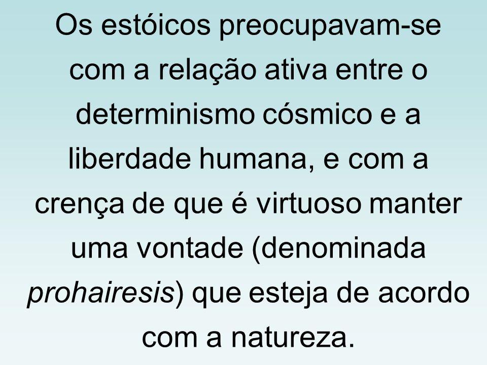 Os estóicos preocupavam-se com a relação ativa entre o determinismo cósmico e a liberdade humana, e com a crença de que é virtuoso manter uma vontade