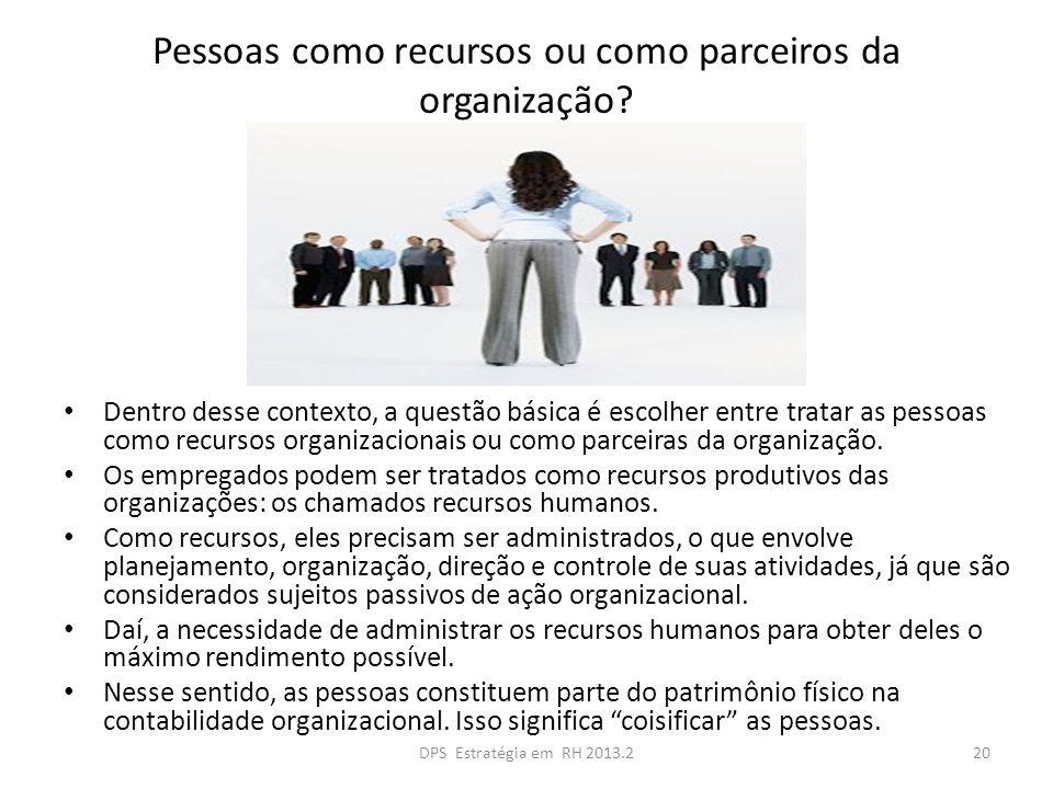 Pessoas como recursos ou como parceiros da organização? Dentro desse contexto, a questão básica é escolher entre tratar as pessoas como recursos organ