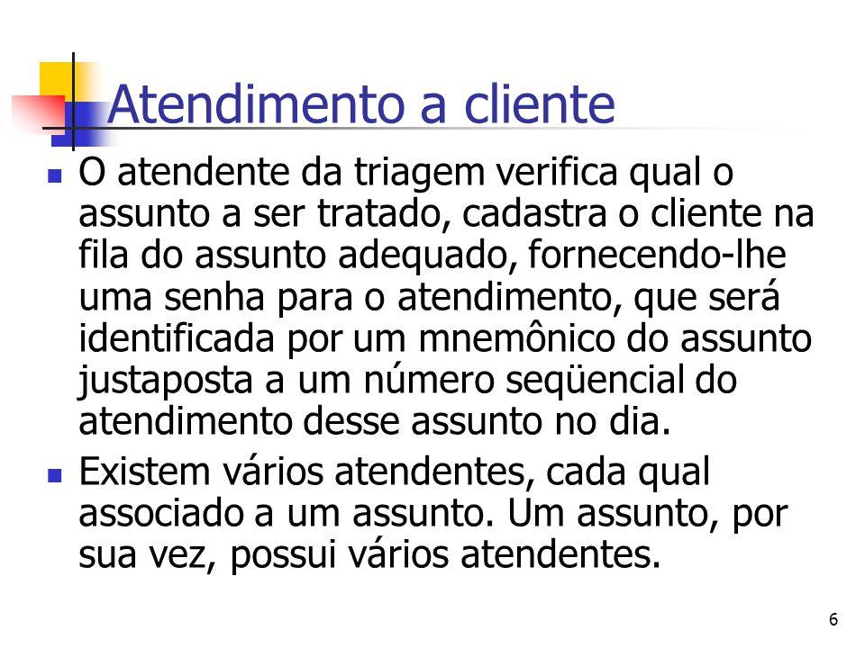 6 Atendimento a cliente O atendente da triagem verifica qual o assunto a ser tratado, cadastra o cliente na fila do assunto adequado, fornecendo-lhe u