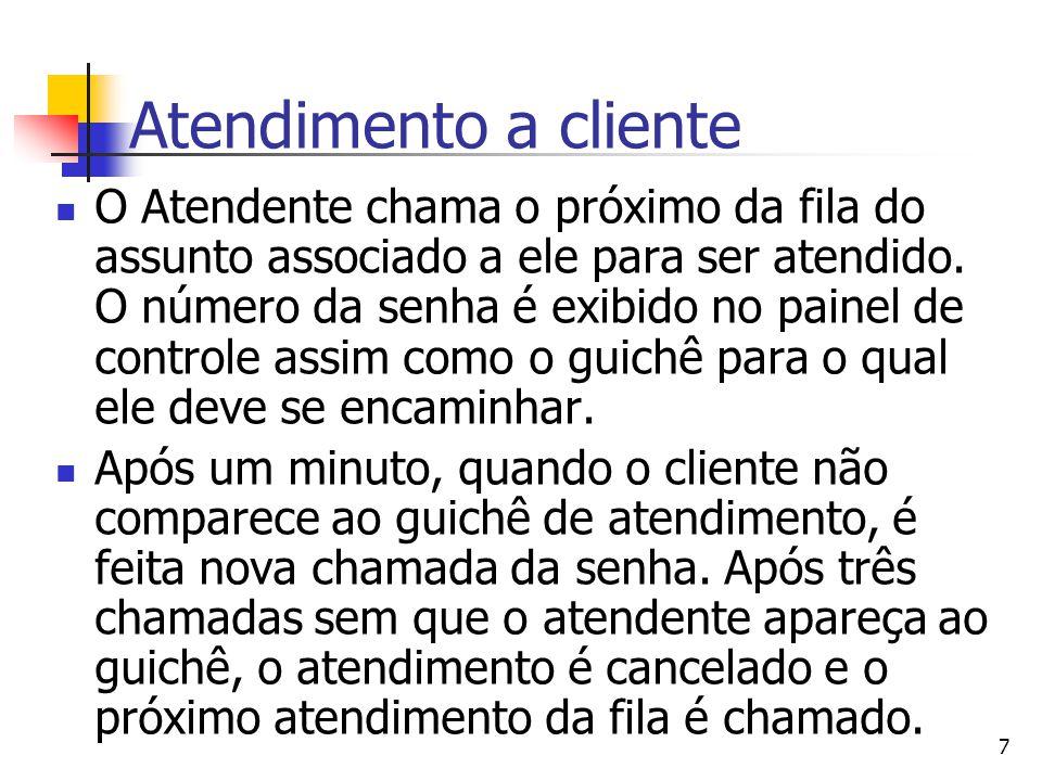 8 Atendimento a cliente Assim que o cliente comparece ao guichê para o atendimento, ele identifica sua senha e o atendente dá início do atendimento, registrando o horário de seu início.