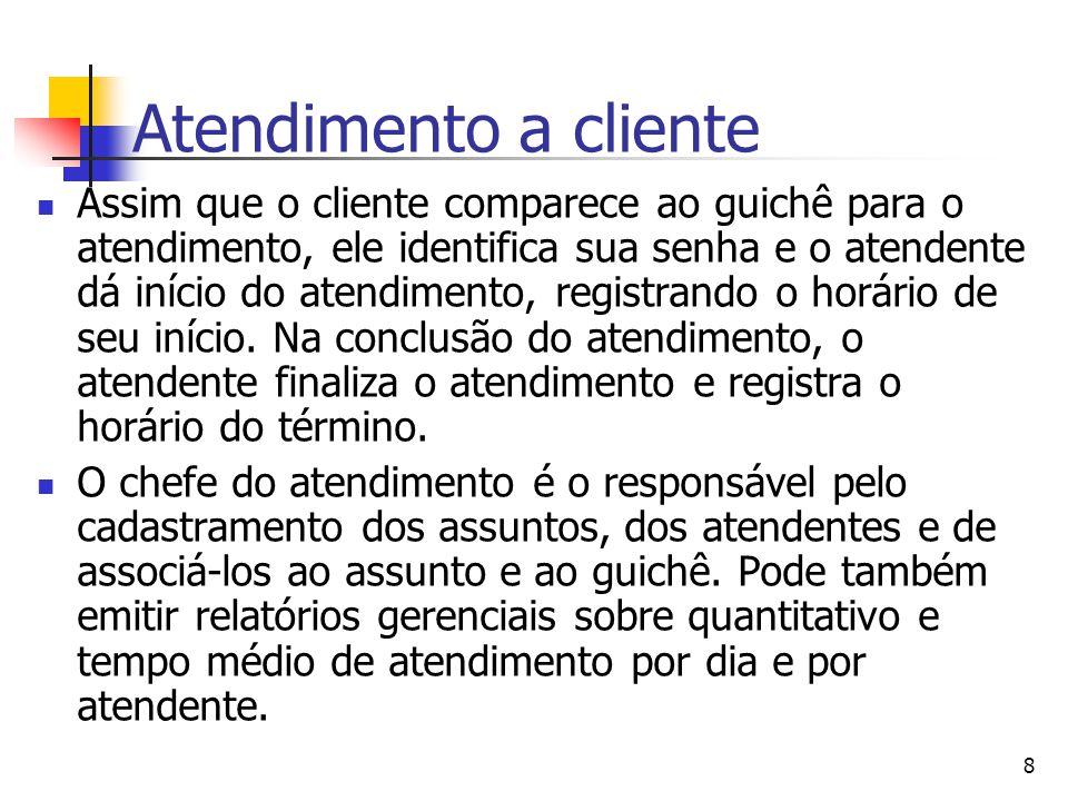 8 Atendimento a cliente Assim que o cliente comparece ao guichê para o atendimento, ele identifica sua senha e o atendente dá início do atendimento, r