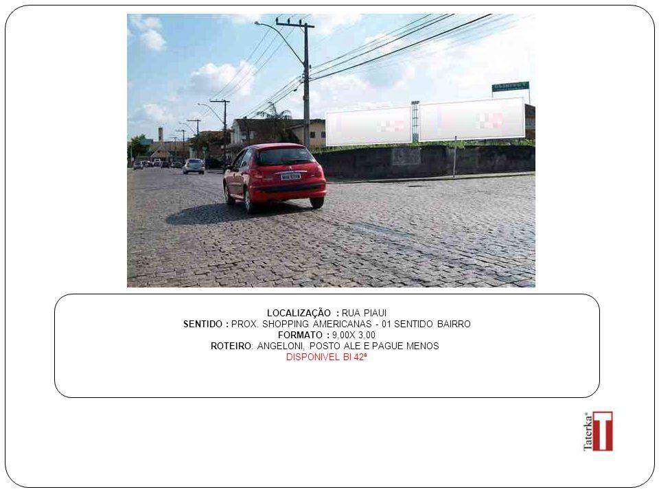 LOCALIZAÇÃO : RUA PIAUI SENTIDO : PROX. SHOPPING AMERICANAS - 01 SENTIDO BAIRRO FORMATO : 9,00X 3,00 ROTEIRO: ANGELONI, POSTO ALE E PAGUE MENOS DISPON