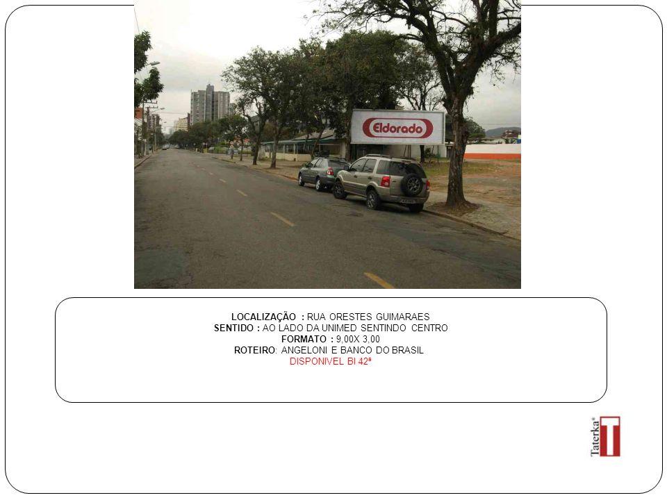 LOCALIZAÇÃO : RUA ORESTES GUIMARAES SENTIDO : AO LADO DA UNIMED SENTINDO CENTRO FORMATO : 9,00X 3,00 ROTEIRO: ANGELONI E BANCO DO BRASIL DISPONIVEL BI