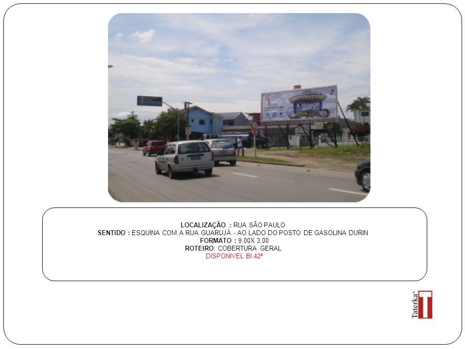 LOCALIZAÇÃO : RUA SÃO PAULO SENTIDO : ESQUINA COM A RUA GUARUJÁ - AO LADO DO POSTO DE GASOLINA DURIN FORMATO : 9,00X 3,00 ROTEIRO: COBERTURA GERAL DIS