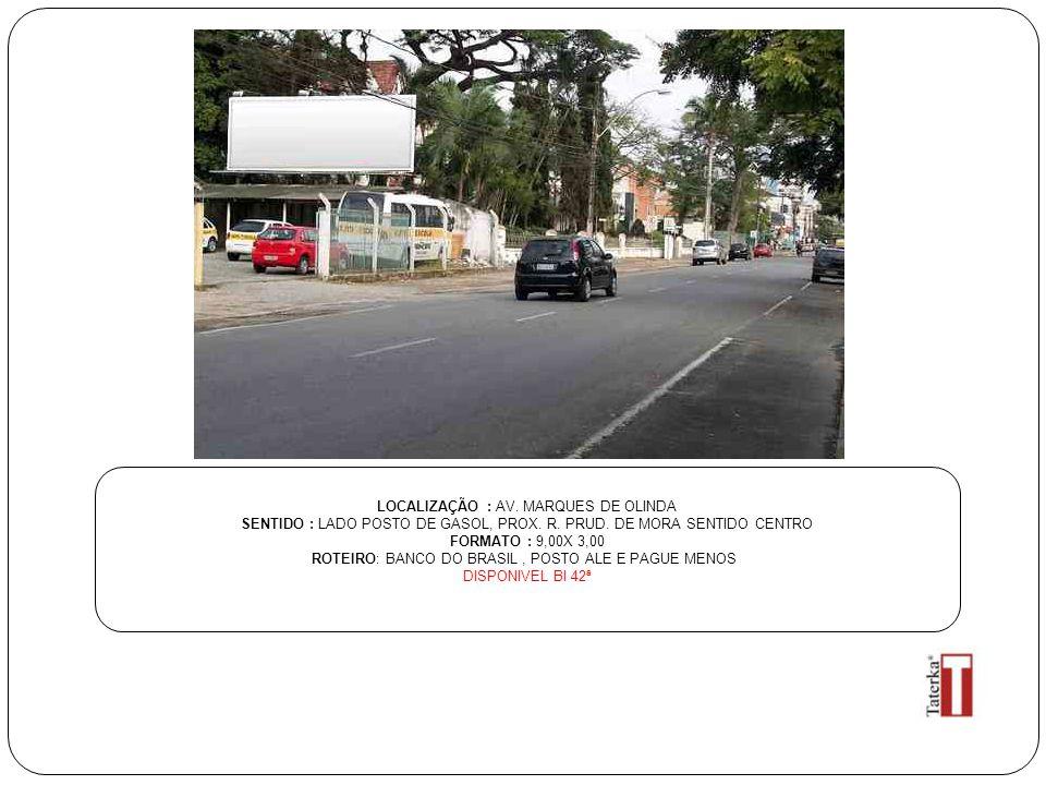 LOCALIZAÇÃO : AV. MARQUES DE OLINDA SENTIDO : LADO POSTO DE GASOL, PROX. R. PRUD. DE MORA SENTIDO CENTRO FORMATO : 9,00X 3,00 ROTEIRO: BANCO DO BRASIL
