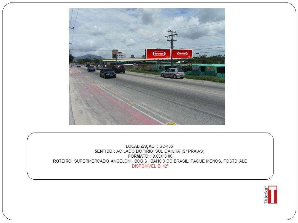 LOCALIZAÇÃO : SC-405 SENTIDO : AO LADO DO TIRIO SUL DA ILHA (S/ PRAIAS) FORMATO : 9,00X 3,00 ROTEIRO: SUPERMERCADO ANGELONI, BOB´S, BANCO DO BRASIL, P