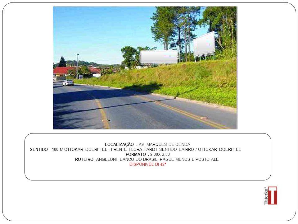 LOCALIZAÇÃO : AV. MARQUES DE OLINDA SENTIDO : 100 M OTTOKAR DOERFFEL - FRENTE FLORA HARDT SENTIDO BAIRRO / OTTOKAR DOERFFEL FORMATO : 9,00X 3,00 ROTEI