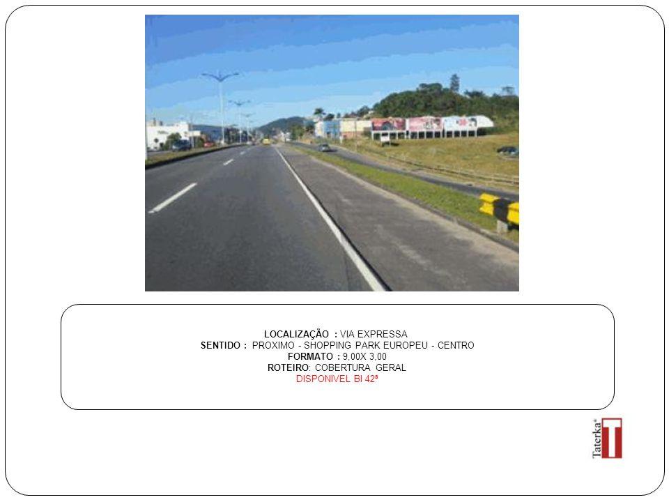LOCALIZAÇÃO : VIA EXPRESSA SENTIDO : PROXIMO - SHOPPING PARK EUROPEU - CENTRO FORMATO : 9,00X 3,00 ROTEIRO: COBERTURA GERAL DISPONIVEL BI 42ª