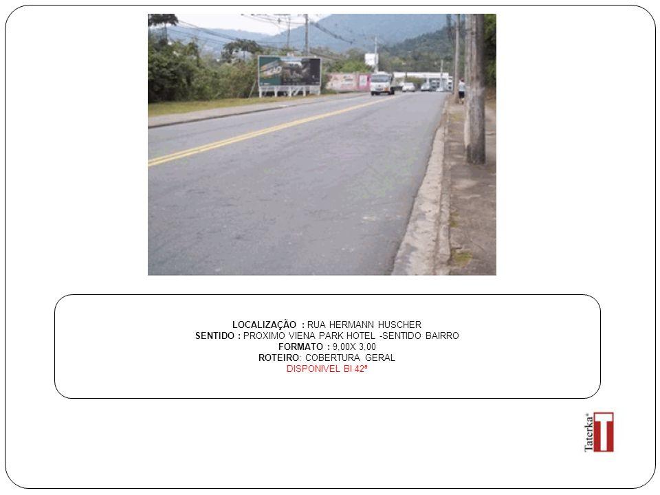 LOCALIZAÇÃO : RUA HERMANN HUSCHER SENTIDO : PROXIMO VIENA PARK HOTEL -SENTIDO BAIRRO FORMATO : 9,00X 3,00 ROTEIRO: COBERTURA GERAL DISPONIVEL BI 42ª