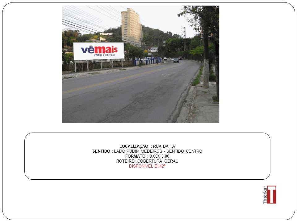 LOCALIZAÇÃO : RUA BAHIA SENTIDO : LADO PUDIM MEDEIROS - SENTIDO CENTRO FORMATO : 9,00X 3,00 ROTEIRO: COBERTURA GERAL DISPONIVEL BI 42ª