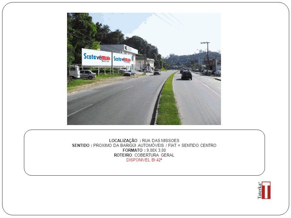 LOCALIZAÇÃO : RUA DAS MISSOES SENTIDO : PROXIMO DA BARIGÜI AUTOMÓVEIS / FIAT = SENTIDO CENTRO FORMATO : 9,00X 3,00 ROTEIRO: COBERTURA GERAL DISPONIVEL