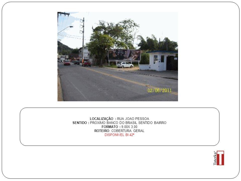 LOCALIZAÇÃO : RUA JOAO PESSOA SENTIDO : PROXIMO BANCO DO BRASIL SENTIDO BAIRRO FORMATO : 9,00X 3,00 ROTEIRO: COBERTURA GERAL DISPONIVEL BI 42ª