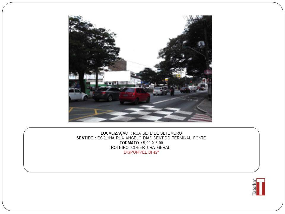 LOCALIZAÇÃO : RUA SETE DE SETEMBRO SENTIDO : ESQUINA RUA ANGELO DIAS SENTIDO TERMINAL FONTE FORMATO : 9,00 X 3,00 ROTEIRO: COBERTURA GERAL DISPONIVEL