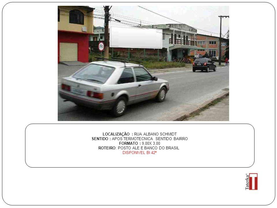 LOCALIZAÇÃO : RUA ALBANO SCHMIDT SENTIDO : APOS TERMOTECNICA SENTIDO BAIRRO FORMATO : 9,00X 3,00 ROTEIRO: POSTO ALE E BANCO DO BRASIL DISPONIVEL BI 42