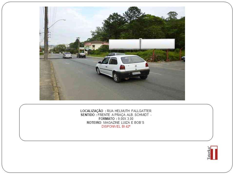 LOCALIZAÇÃO : RUA HELMUTH FALLGATTER SENTIDO : FRENTE A PRAÇA ALB. SCHMIDT - FORMATO : 9,00X 3,00 ROTEIRO: MAGAZINE LUIZA E BOB´S DISPONIVEL BI 42ª