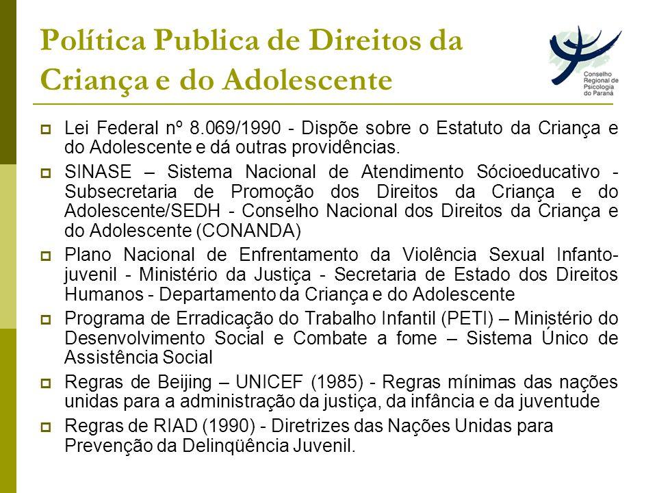 Política Publica de Direitos da Criança e do Adolescente Lei Federal nº 8.069/1990 - Dispõe sobre o Estatuto da Criança e do Adolescente e dá outras providências.