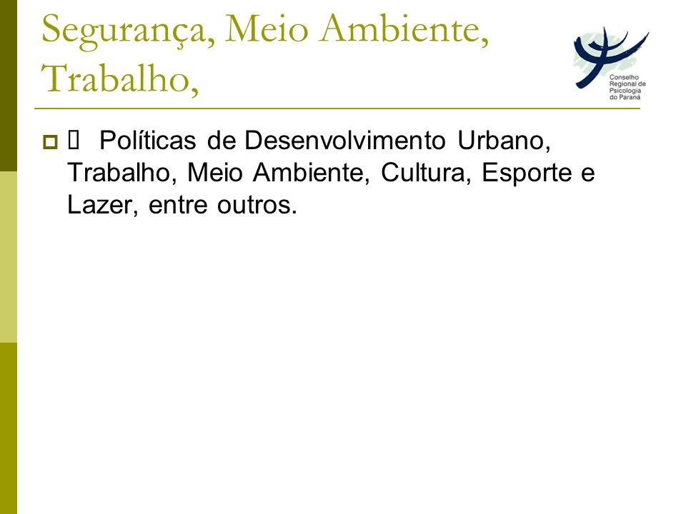 Segurança, Meio Ambiente, Trabalho, Políticas de Desenvolvimento Urbano, Trabalho, Meio Ambiente, Cultura, Esporte e Lazer, entre outros.