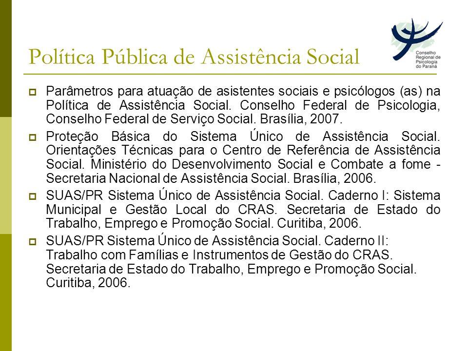 Política Pública de Assistência Social Parâmetros para atuação de asistentes sociais e psicólogos (as) na Política de Assistência Social.