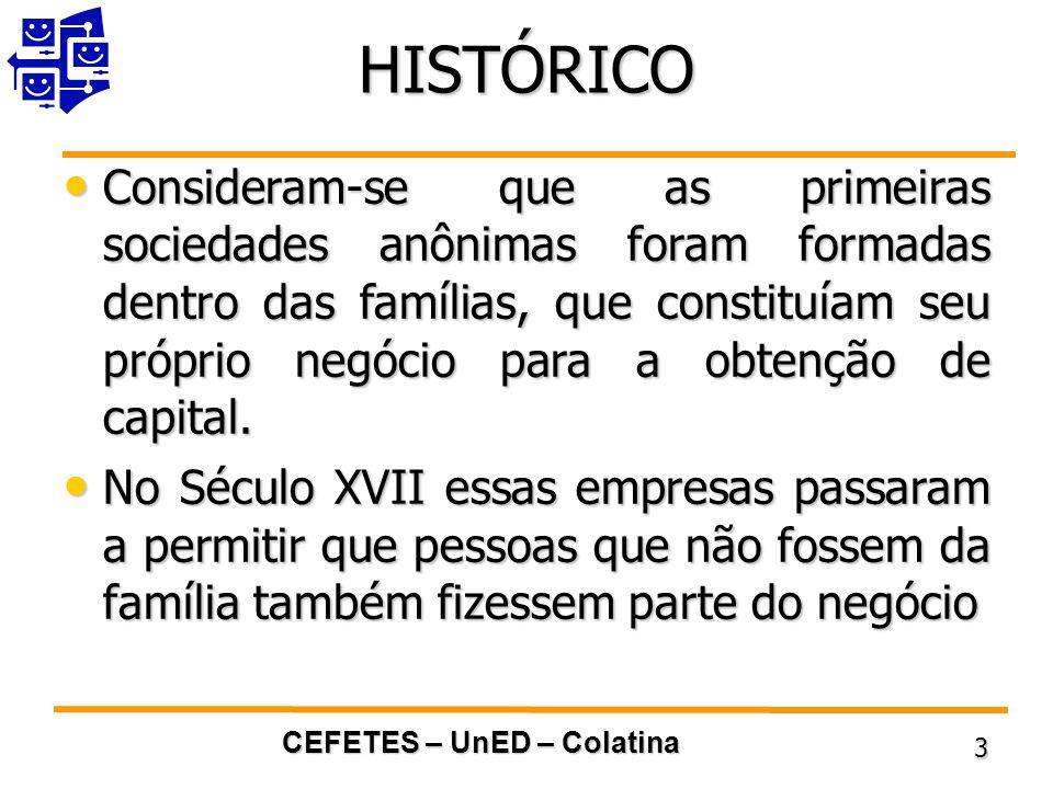 CEFETES – UnED – Colatina 3 HISTÓRICO Consideram-se que as primeiras sociedades anônimas foram formadas dentro das famílias, que constituíam seu próprio negócio para a obtenção de capital.
