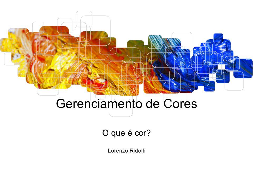 Gerenciamento de Cores O que é cor? Lorenzo Ridolfi