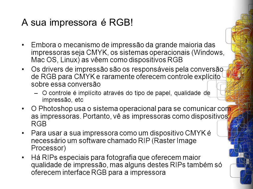 A sua impressora é RGB! Embora o mecanismo de impressão da grande maioria das impressoras seja CMYK, os sistemas operacionais (Windows, Mac OS, Linux)