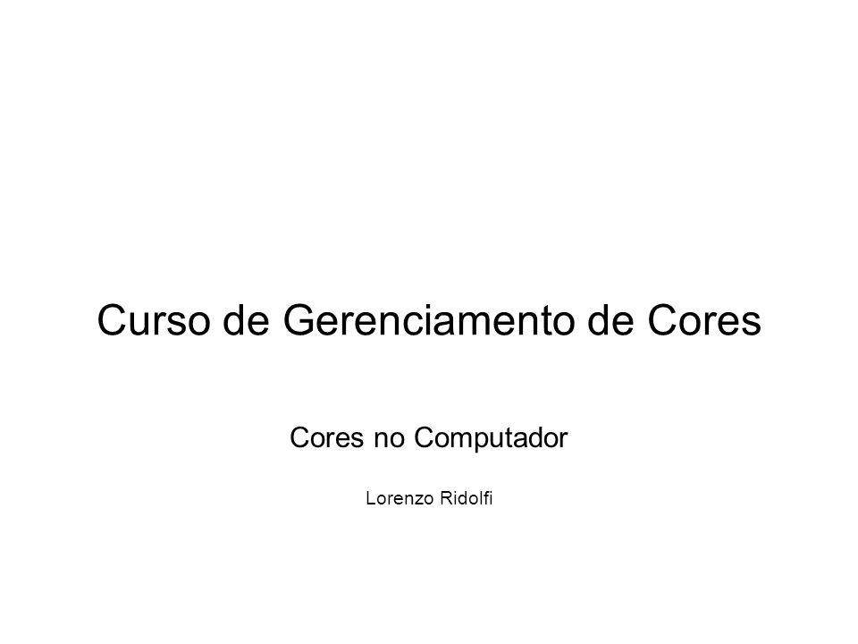 Curso de Gerenciamento de Cores Cores no Computador Lorenzo Ridolfi
