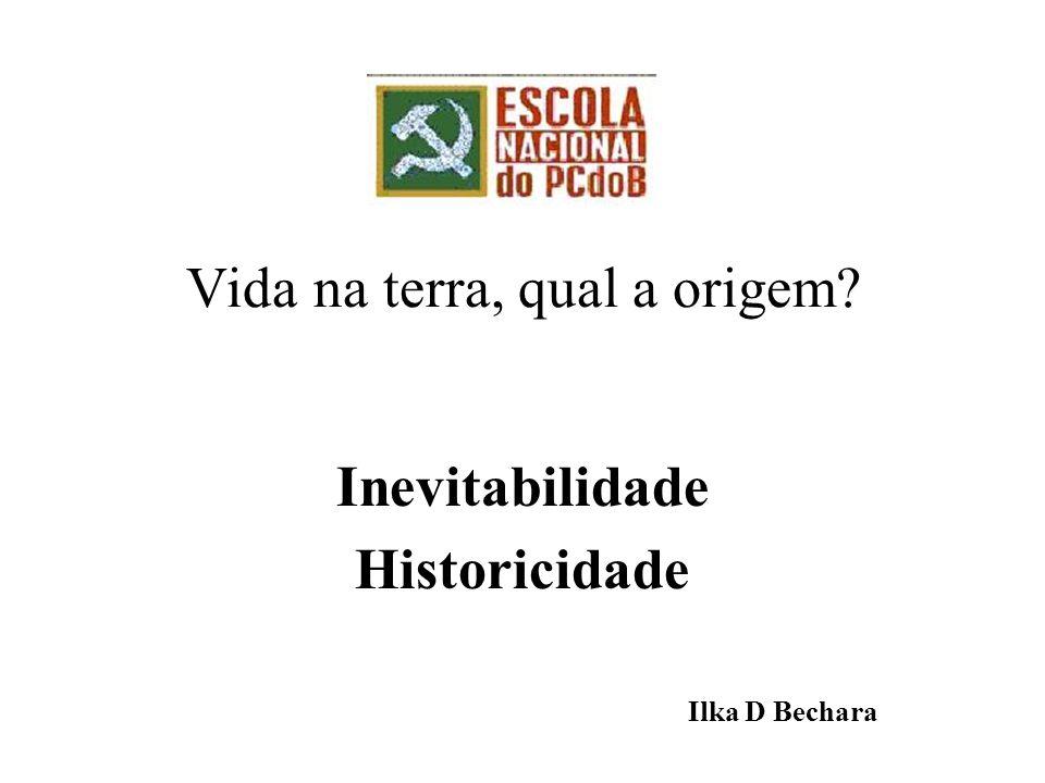 Vida na terra, qual a origem? Inevitabilidade Historicidade Ilka D Bechara