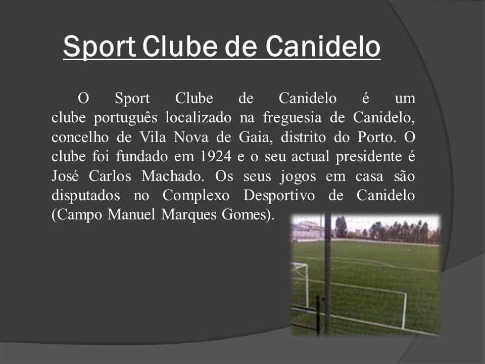 Sport Clube de Canidelo O Sport Clube de Canidelo é um clube português localizado na freguesia de Canidelo, concelho de Vila Nova de Gaia, distrito do