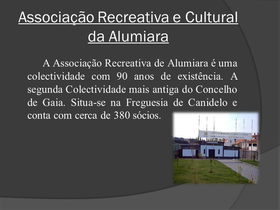 Associação Recreativa e Cultural da Alumiara A Associação Recreativa de Alumiara é uma colectividade com 90 anos de existência. A segunda Colectividad