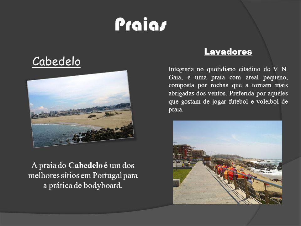Praias A praia do Cabedelo é um dos melhores sítios em Portugal para a prática de bodyboard. Lavadores Integrada no quotidiano citadino de V. N. Gaia,