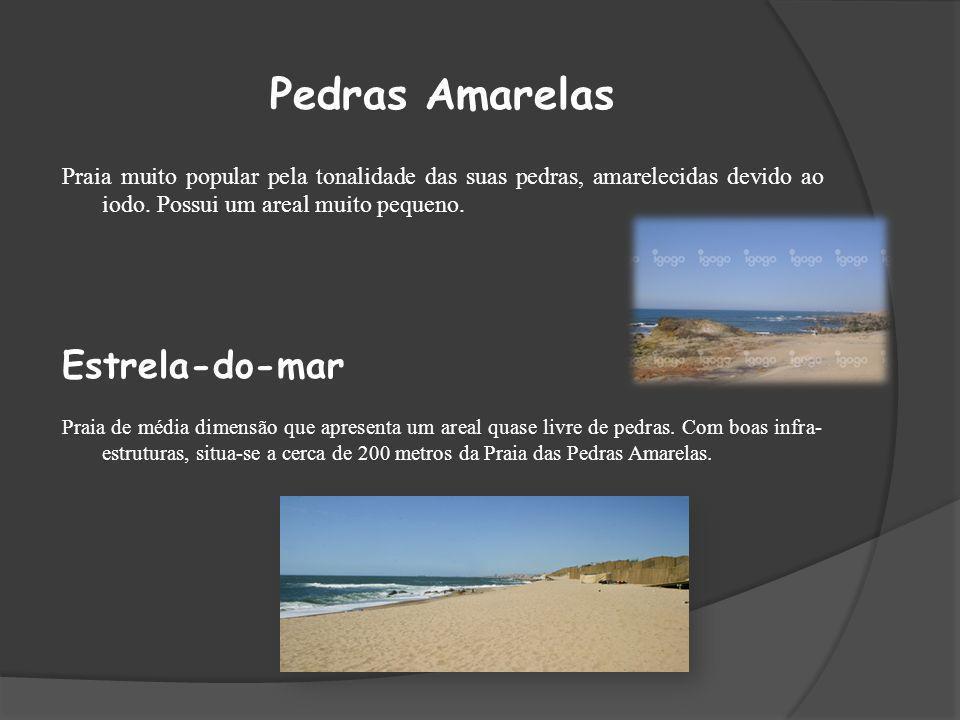 Pedras Amarelas Praia muito popular pela tonalidade das suas pedras, amarelecidas devido ao iodo. Possui um areal muito pequeno. Estrela-do-mar Praia