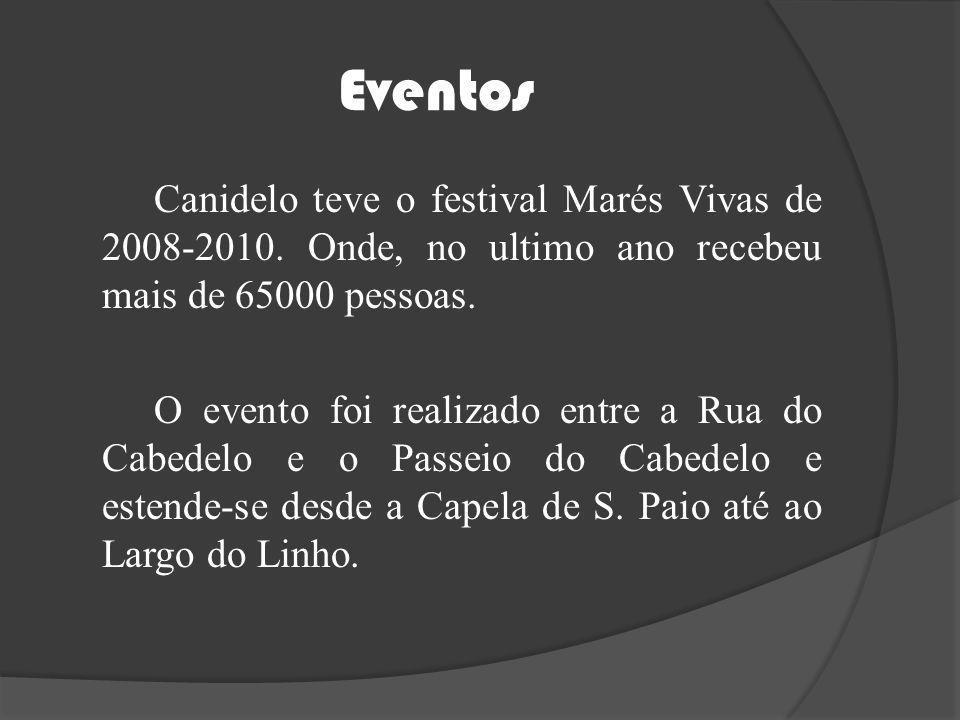Eventos Canidelo teve o festival Marés Vivas de 2008-2010. Onde, no ultimo ano recebeu mais de 65000 pessoas. O evento foi realizado entre a Rua do Ca