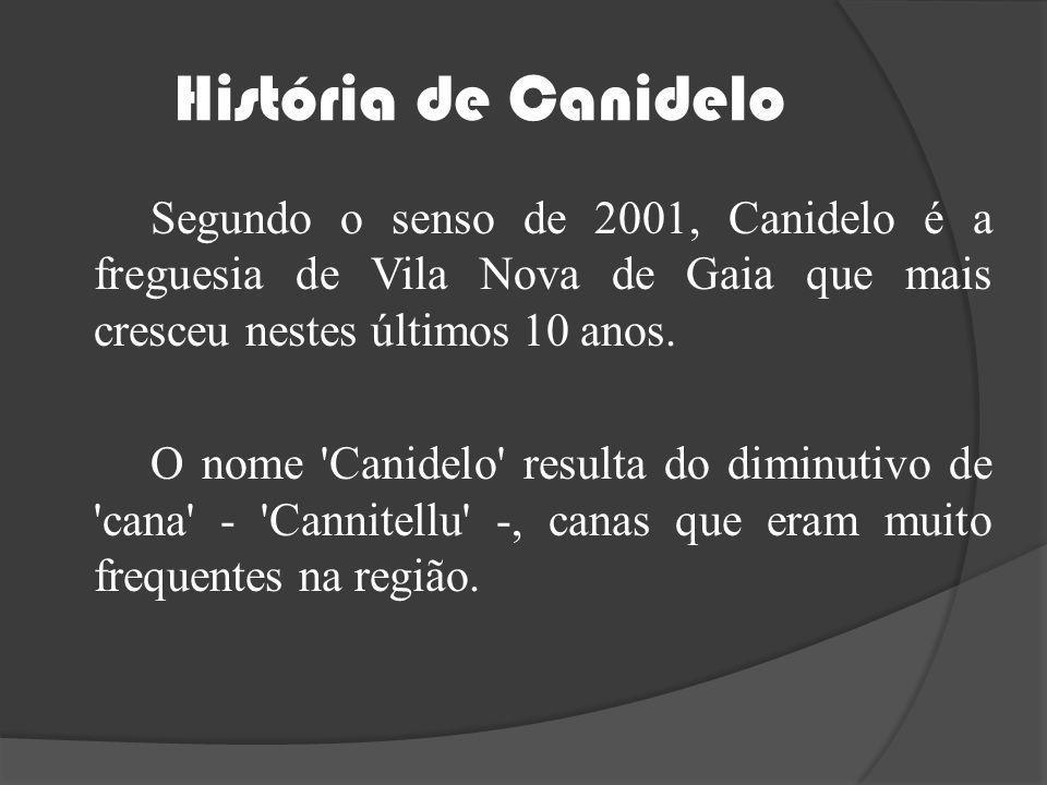 História de Canidelo Segundo o senso de 2001, Canidelo é a freguesia de Vila Nova de Gaia que mais cresceu nestes últimos 10 anos. O nome 'Canidelo' r