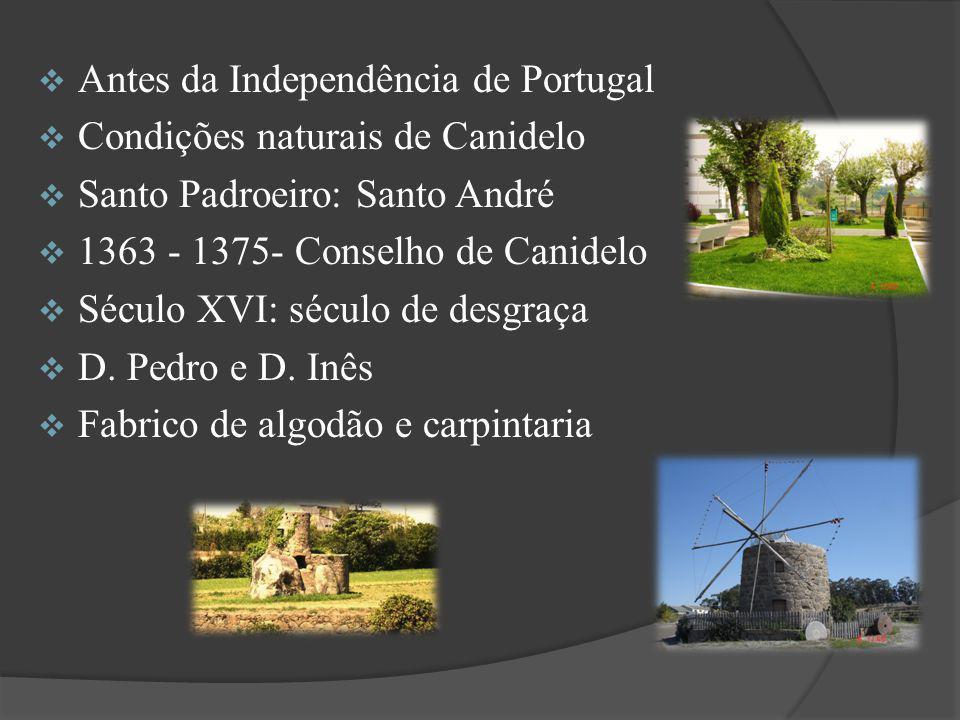 Antes da Independência de Portugal Condições naturais de Canidelo Santo Padroeiro: Santo André 1363 - 1375- Conselho de Canidelo Século XVI: século de