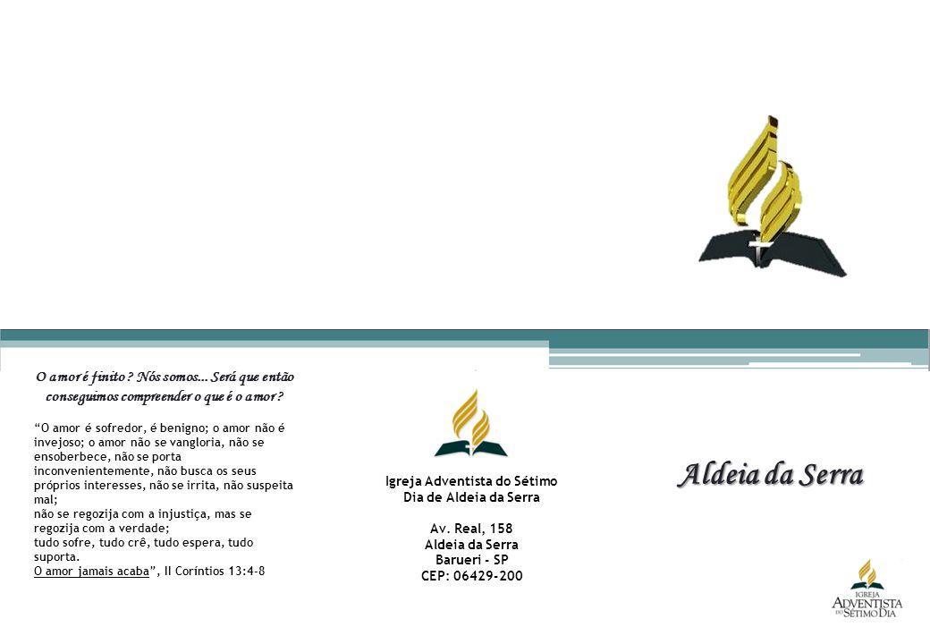 Aldeia da Serra Igreja Adventista do Sétimo Dia de Aldeia da Serra Av. Real, 158 Aldeia da Serra Barueri - SP CEP: 06429-200 O amor é finito ? Nós som