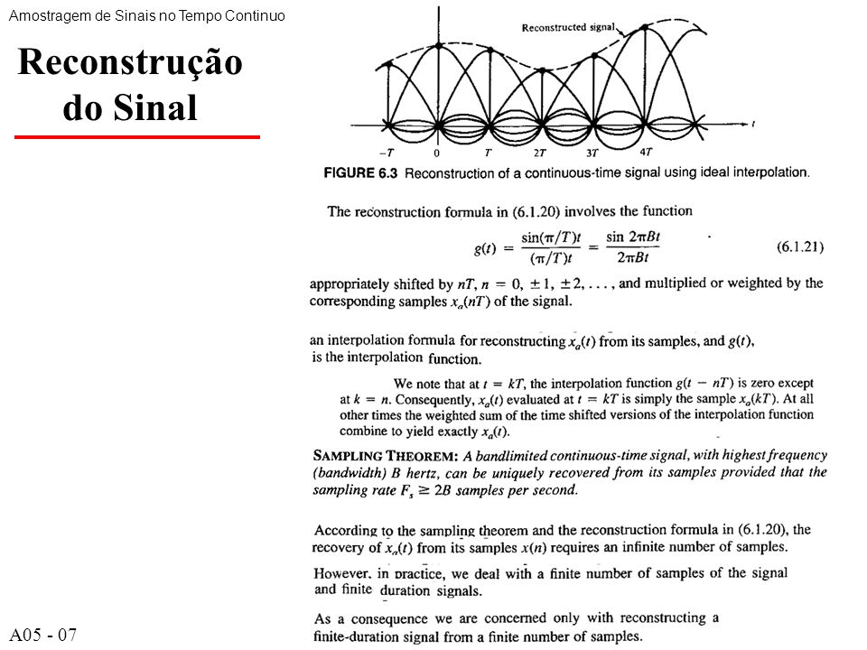 A538 Resumo Nesta aula vimos a amostragem no domínio do tempo e da freqüência Vimos a amostragem de sinais no tempo contínuo através de Conversores A/D e D/A Descrevemos as técnicas utilizadas nas conversões A/D e D/A Discutimos a amostragem do espectro no domínio da freqüência Apresentamos o teorema da amostragem, introduzido por Nyquist (1928) e popularizado por Shannon em (1949)
