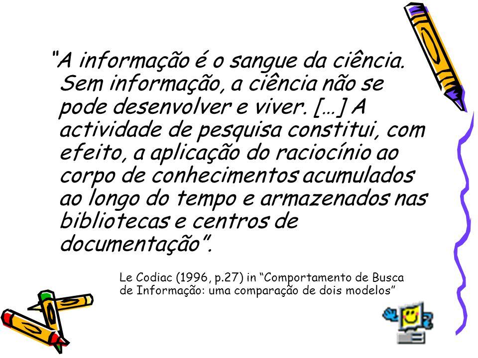 A informação é o sangue da ciência. Sem informação, a ciência não se pode desenvolver e viver. […] A actividade de pesquisa constitui, com efeito, a a