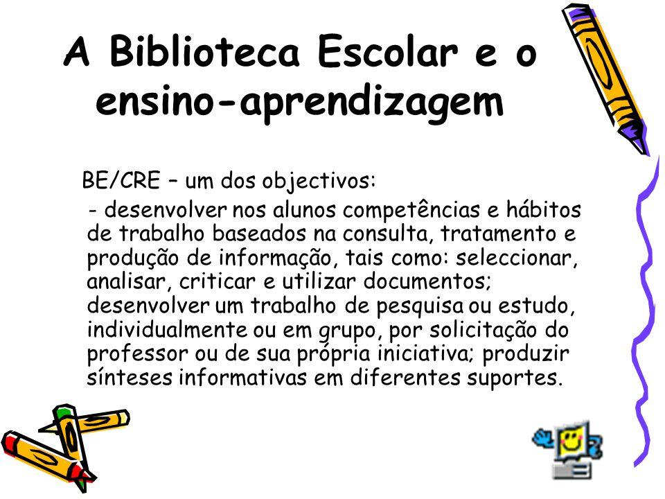 A Biblioteca Escolar e o ensino-aprendizagem BE/CRE – um dos objectivos: - desenvolver nos alunos competências e hábitos de trabalho baseados na consu