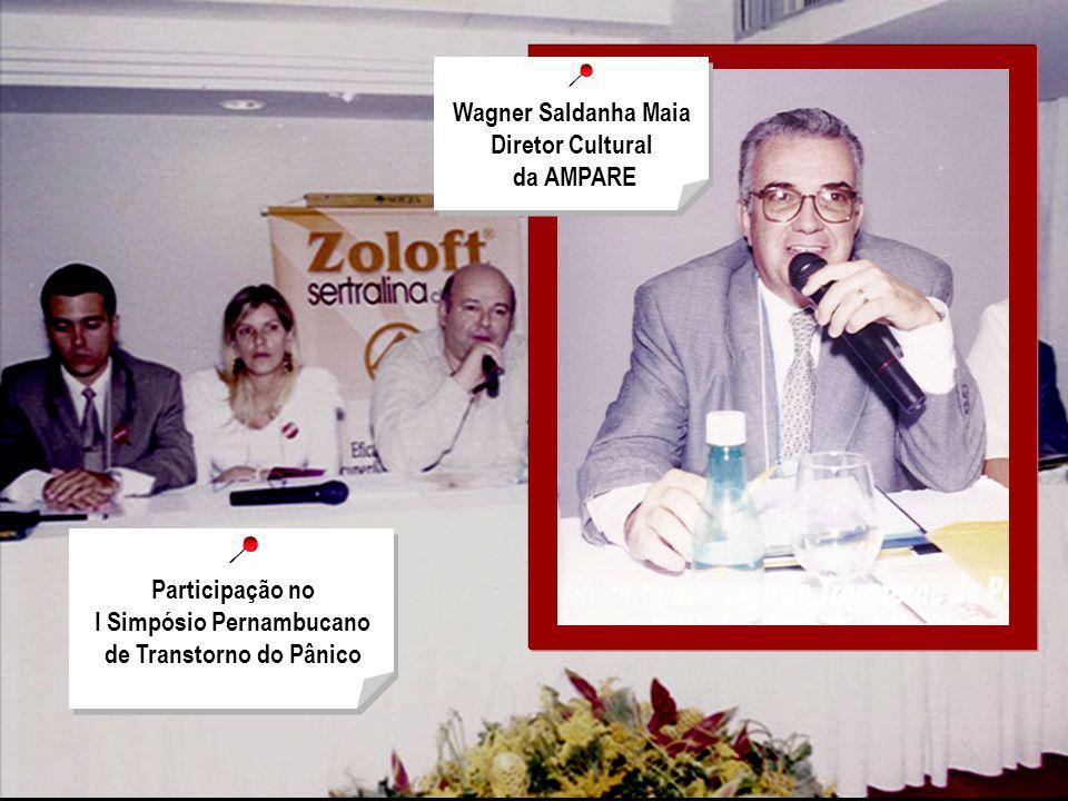 Participação no I Simpósio Pernambucano de Transtorno do Pânico Wagner Saldanha Maia Diretor Cultural da AMPARE