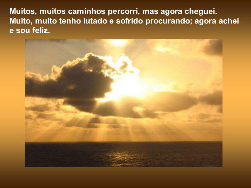 Escutai: muitos, muitos anos estive sozinho, mas agora está comigo o meu Senhor.