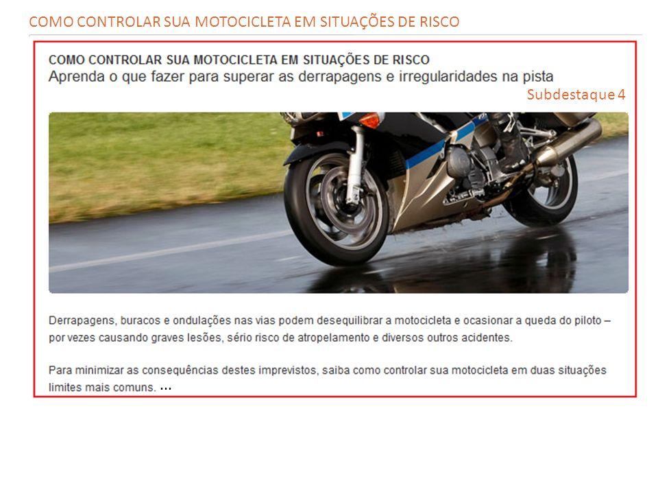 ... Subdestaque 4 COMO CONTROLAR SUA MOTOCICLETA EM SITUAÇÕES DE RISCO