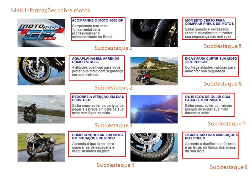 Subdestaque 2 Subdestaque 1 Subdestaque 6 Subdestaque 4 Subdestaque 3 Subdestaque 5 Subdestaque 8 Subdestaque 7 Mais Informações sobre motos
