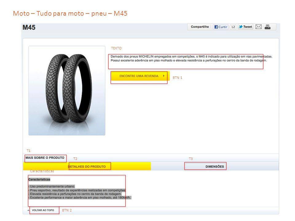 Moto – Tudo para moto – pneu – M45 TEXTO T2 T1 T3 Características BTN 1 BTN 2