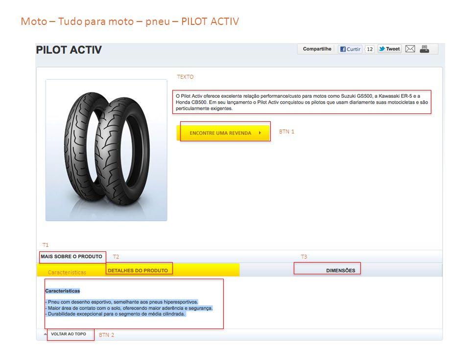 Moto – Tudo para moto – pneu – PILOT ACTIV TEXTO T2 T1 T3 Características BTN 1 BTN 2