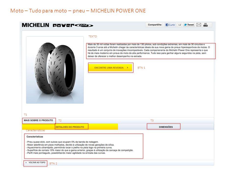Moto – Tudo para moto – pneu – MICHELIN POWER ONE TEXTO T2 T1 T3 Características BTN 1 BTN 2