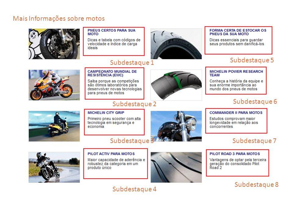 Subdestaque 1 Subdestaque 2 Subdestaque 3 Subdestaque 4 Subdestaque 5 Subdestaque 8 Subdestaque 6 Subdestaque 7 Mais Informações sobre motos