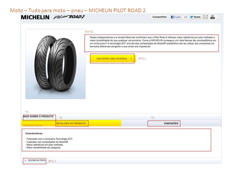 Moto – Tudo para moto – pneu – MICHELIN PILOT ROAD 2 TEXTO T2 T1 T3 Características BTN 1 BTN 2