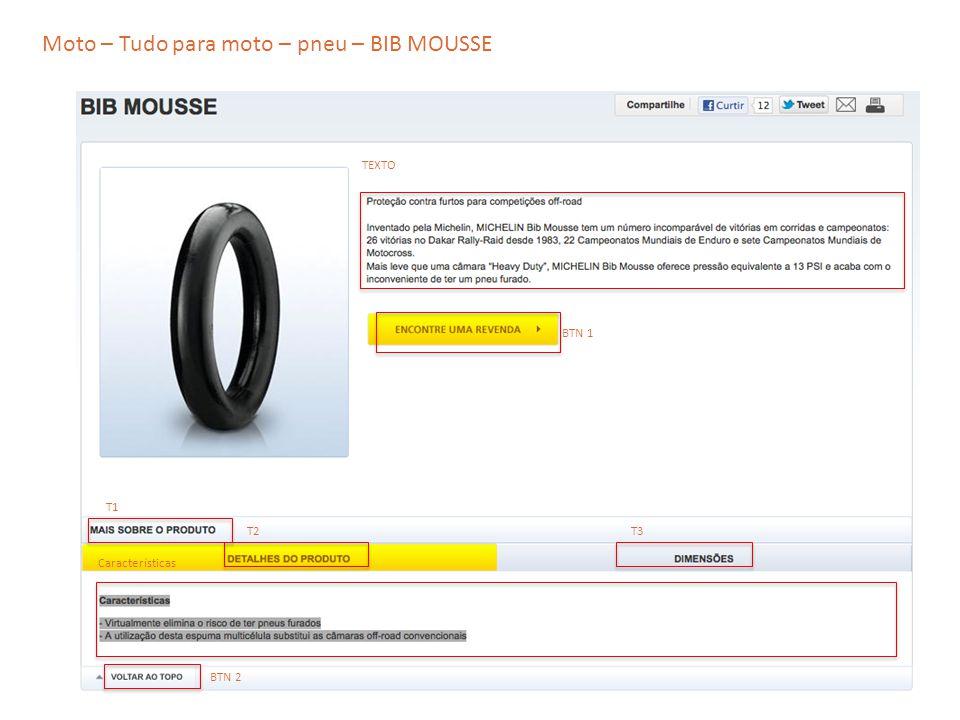 Moto – Tudo para moto – pneu – BIB MOUSSE TEXTO T2 T1 T3 Características BTN 1 BTN 2