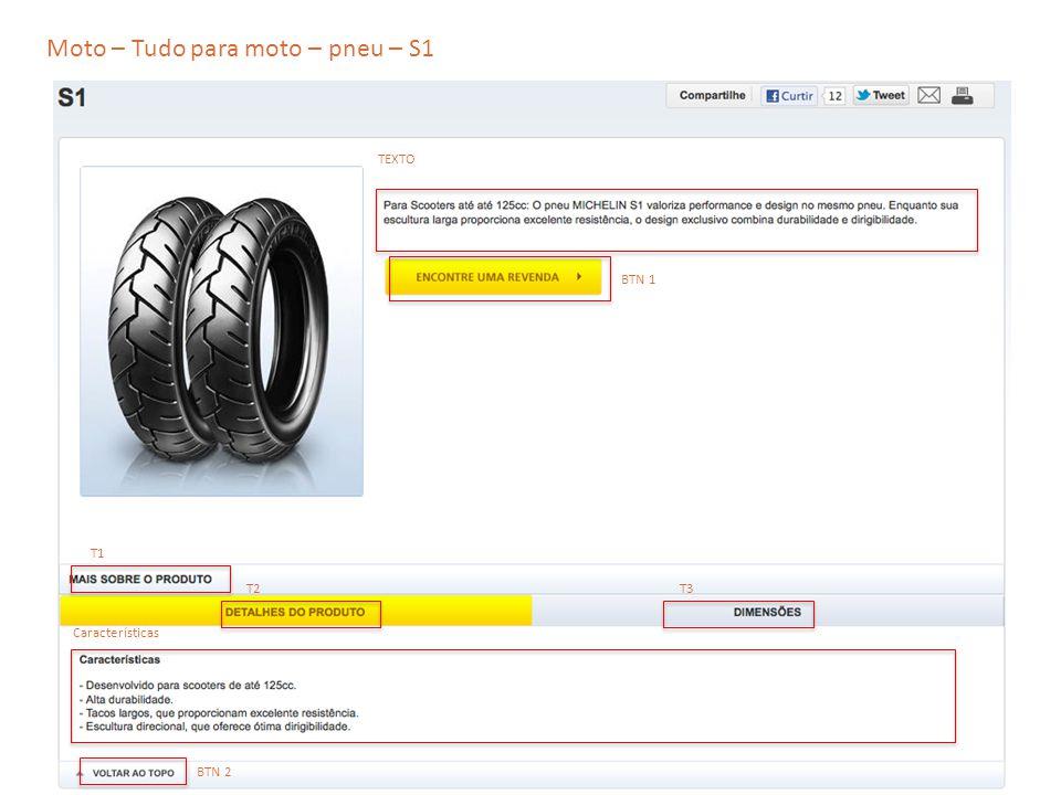Moto – Tudo para moto – pneu – S1 TEXTO T2 T1 T3 Características BTN 1 BTN 2