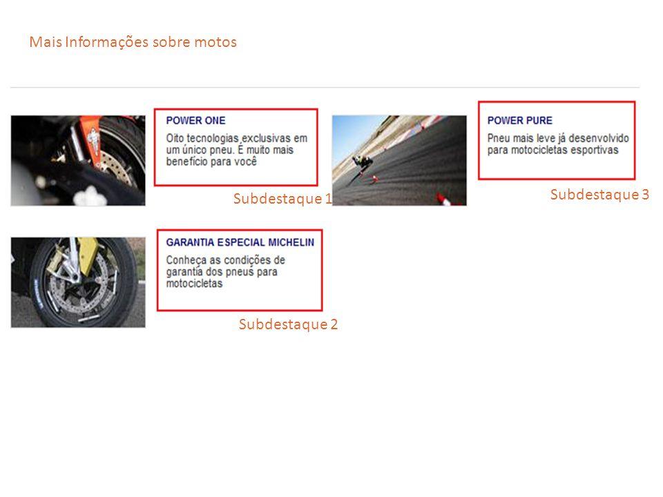 Subdestaque 1 Subdestaque 2 Subdestaque 3 Mais Informações sobre motos